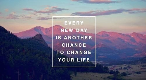 See Every Day As An Opportunity To Better Yourself: Every Day Is Another Chance To Change Your Life